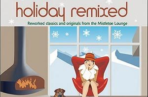 Holiday Remixed / Various Artists / Reworked Holiday Classics and Winter Originals